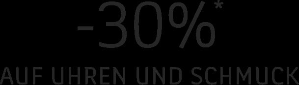 -30 %* AUF UHREN UND SCHMUCK