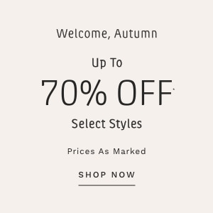 Welcome, Autumn. Up To 70% OFF Select Styles. Prices as Marked. SHOP NOW