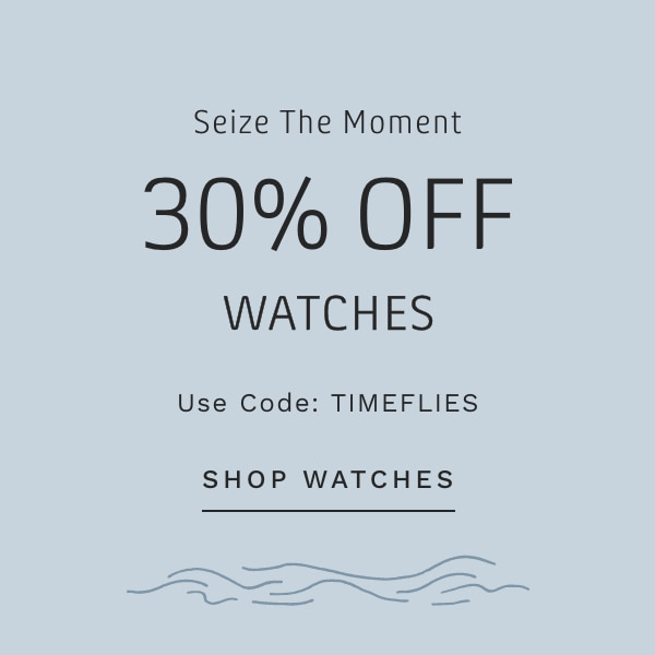 Seize The Moment 30% OFF WATCHES Use Code: TIMEFLIES SHOP WATCHES